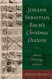 Johann Sebastian Bach's Christmas Oratorio by Markus Rathey