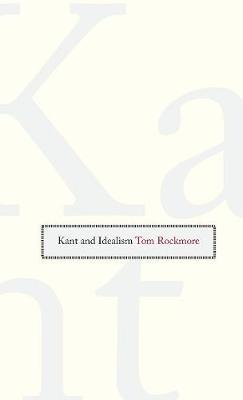 Kant and Idealism by Tom Rockmore