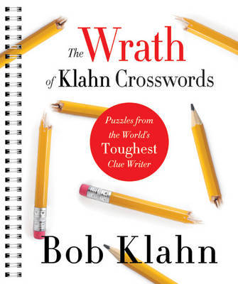 The Wrath of Klahn Crosswords: Puzzles from the Universe's Toughest Clue Writer by Bob Klahn