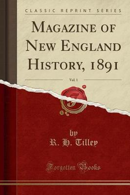 Magazine of New England History, 1891, Vol. 1 (Classic Reprint) by R H Tilley
