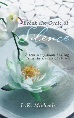 Break the Cycle of Silence by L K Michaels image