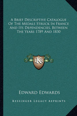 A Brief Descriptive Catalogue of the Medals Struck in France and Its Dependencies, Between the Years 1789 and 1830 by Edward Edwards image