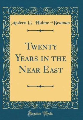 Twenty Years in the Near East (Classic Reprint) by Ardern G Hulme-Beaman image