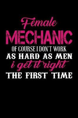Female Mechanic of Course I Don't Work as Hard as Men I Get It Right the First Time by Janice H McKlansky Publishing