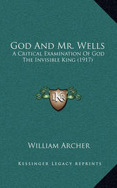 God and Mr. Wells: A Critical Examination of God the Invisible King (1917) by William Archer
