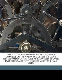 The Historians' History of the World; A Comprehensive Narrative of the Rise and Development of Nations as Recorded by Over Two Thousand of the Great Writers of All Ages; by Henry Smith Williams image