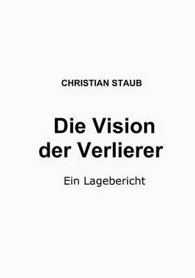 Die Vision Der Verlierer by Christian Staub