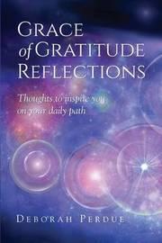 Grace of Gratitude Reflections by Deborah L Perdue