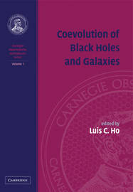 Carnegie Observatories Astrophysics 4 Volume Paperback Set Coevolution of Black Holes and Galaxies: Volume 1