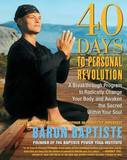 40 days to Personal Revolution: A Breakthrough Program to Radically Change Your Body by Baron Baptiste
