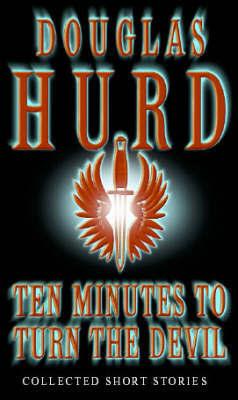 Ten Minutes To Turn The Devil by Douglas Hurd