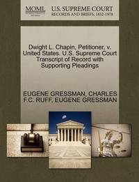 Dwight L. Chapin, Petitioner, V. United States. U.S. Supreme Court Transcript of Record with Supporting Pleadings by Eugene Gressman