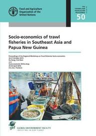 Socio-economics of Trawl Fisheries in Southeast Asia and Papua New Guinea by Food and Agriculture Organization of the United Nations