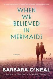When We Believed in Mermaids by Barbara O'Neal
