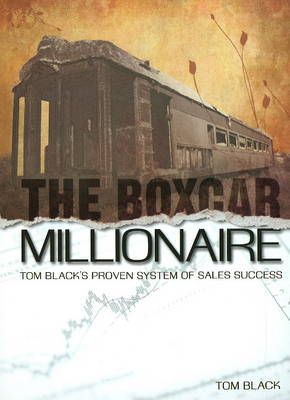 Boxcar Millionaire: Tom Black's Proven System of Sales Success by Tom Black image