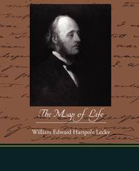 The Map of Life by William Edward Hartpole Lecky