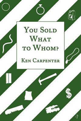 You Sold What to Whom? by Ken Carpenter image