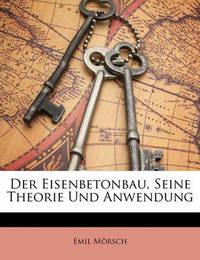 Der Eisenbetonbau, Seine Theorie Und Anwendung by Emil Mrsch image