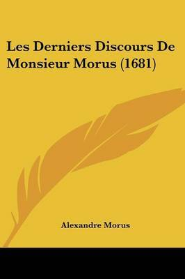 Les Derniers Discours De Monsieur Morus (1681) by Alexandre Morus image