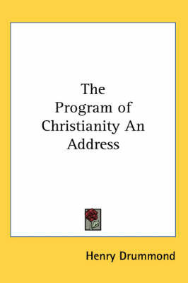 The Program of Christianity An Address by Henry Drummond