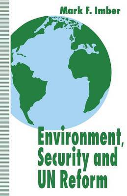 Environment, Security and UN Reform by Mark F. Imber
