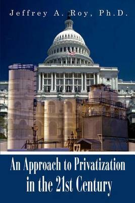 An Approach to Privatization in the 21st Century by Jeffrey A. Roy Ph.D. image