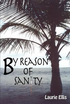 By Reason of Sanity by Laurie Ellis