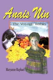 Anais Nin: The Voyage Within by Maryanne Raphael