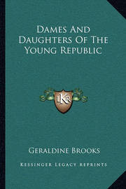 Dames and Daughters of the Young Republic by Geraldine Brooks