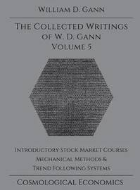 Collected Writings of W.D. Gann - Volume 5 by William D. Gann
