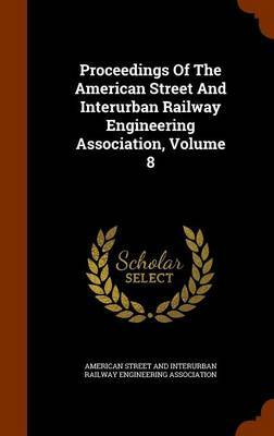 Proceedings of the American Street and Interurban Railway Engineering Association, Volume 8 image