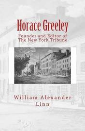 Horace Greeley by William Alexander Linn