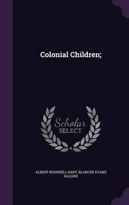 Colonial Children; by Albert Bushnell Hart