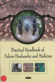 Practical Handbook of Falcon Husbandry & Medicine by Margit Gabriele Muller image
