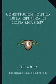 Constitucion Politica de La Republica de Costa Rica (1889) by Costa Rica