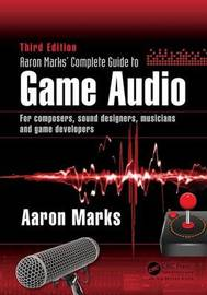 Aaron Marks' Complete Guide to Game Audio by Aaron Marks