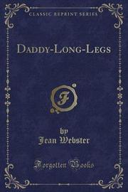 Daddy-Long-Legs (Classic Reprint) by Jean Webster