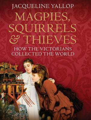 Magpies, Squirrels and Thieves by Jacqueline Yallop image