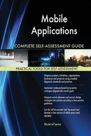 Mobile Applications Complete Self-Assessment Guide by Gerardus Blokdyk