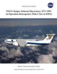 Nasa's Kuiper Airborne Observatory, 1971-1995 by Edwin F Erickson