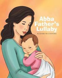 Abba Father's Lullaby by Elizabeth Stevens