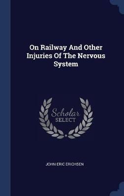 On Railway and Other Injuries of the Nervous System by John Eric Erichsen