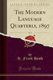 The Modern Language Quarterly, 1897, Vol. 1 (Classic Reprint) by H Frank Heath image