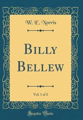 Billy Bellew, Vol. 1 of 2 (Classic Reprint) by W E Norris