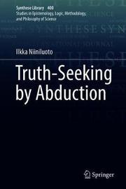 Truth-Seeking by Abduction by Ilkka Niiniluoto