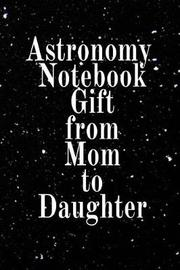 Astronomy Notebook Gift From Mom To Daughter by Lars Lichtenstein image