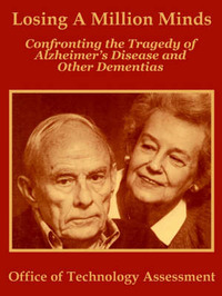 Losing a Million Minds: Confronting the Tragedy of Alzheimer's Disease and Other Dementias by Office of Technology Assessment