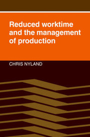 Reduced Worktime and the Management of Production by Chris Nyland