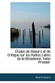AAetudes De Moeurs Et De Critique Sur Les PoAutes Latins De La DAccadence, Tome Premier by DAcsirAc Nisard image