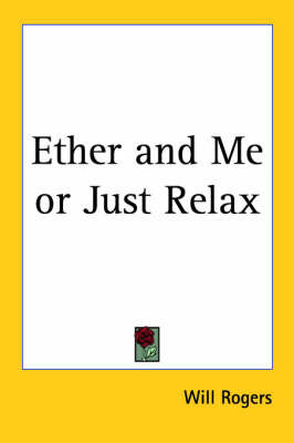 Ether and Me or Just Relax by Will Rogers